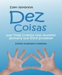 Dez coisas que toda criança com autismo gostaria que você soubesse de Ellen Notbohm